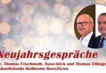 Neujahrsgespräch mit Dr. Thomas Frischmuth, Basecklick, und Thomas Villinger, Zukunftsfonds Heilbronn/Born2Grow